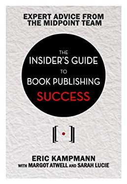 The Insider's Guide to Book Publishing Success 9780825306877