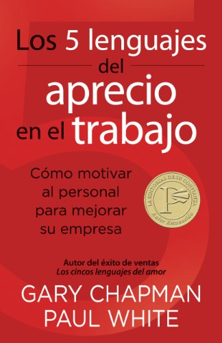 Los 5 Lenguajes del Aprecio en el Trabajo: Como Motivar al Personal Para Mejorar su Empresa = The 5 Languages of Appreciation in the Workplace 9780825412318