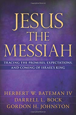 Jesus the Messiah: Tracing the Promises, Expectations, and Coming of Israel's King 9780825421099