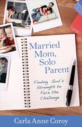 Married Mom, Solo Parent: Finding God's Strength to Face the Challenge 14908453