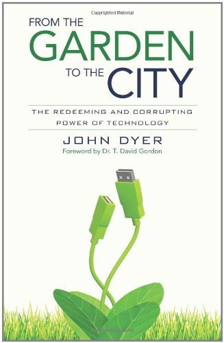 From the Garden to the City: The Redeeming and Corrupting Power of Technology 9780825426681