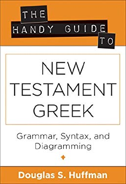 The Handy Guide to New Testament Greek: Grammar, Syntax, and Diagramming 9780825427435