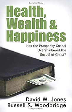 Health, Wealth & Happiness: Has the Prosperity Gospel Overshadowed the Gospel of Christ? 9780825429309