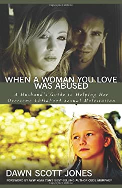 When a Woman You Love Was Abused: A Husband's Guide to Helping Her Overcome Childhood Sexual Molestation 9780825429750