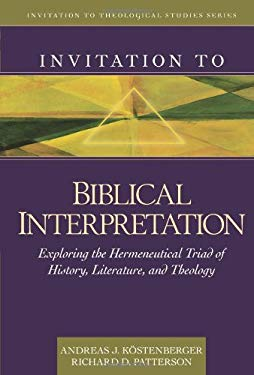 Invitation to Biblical Interpretation: Exploring the Hermeneutical Triad of History, Literature, and Theology 9780825430473