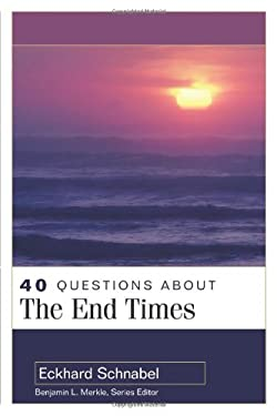 40 Questions about the End Times 9780825438967