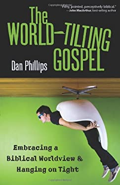 The World-Tilting Gospel: Embracing a Biblical Worldview & Hanging on Tight 9780825439087