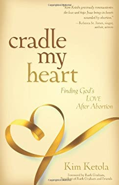 Cradle My Heart: Finding God's Love After Abortion 9780825439285