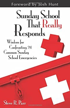 Sunday School That Really Responds: Wisdom for Confronting 24 Common Sunday School Emergencies 9780825440649
