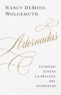 Adornadas: Viviendo juntas la belleza del evangelio (Spanish Edition)