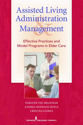 Assisted Living Administration and Management: Effective Practices and Model Programs in Elder Care 9780826104663