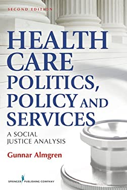Health Care Politics, Policy and Services: A Social Justice Analysis, Second Edition 9780826108876