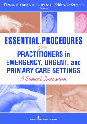 Essential Procedures for Practitioners in Emergency, Urgent, and Primary Care Settings: A Clinical Companion 9780826118783
