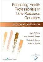 Educating Health Professionals in Low-Resource Countries: A Global Approach 9780826132574
