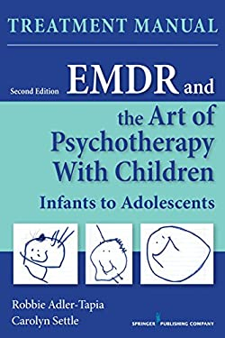 EMDR and the Art of Psychotherapy with Children, Second Edition (Manual): Infants to Adolescents Treatment Manual