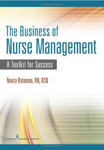 The Business of Nurse Management: A Toolkit for Success 9780826155726