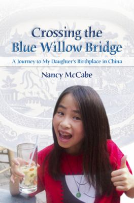 Crossing the Blue Willow Bridge: A Journey to My Daughter's Birthplace in China 9780826219428
