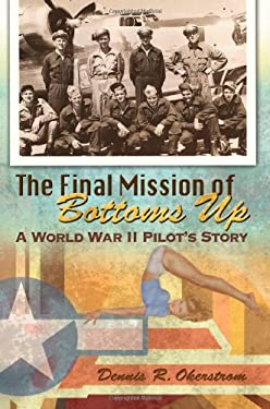 The Final Mission of Bottoms Up: A World War II Pilot's Story 9780826219480