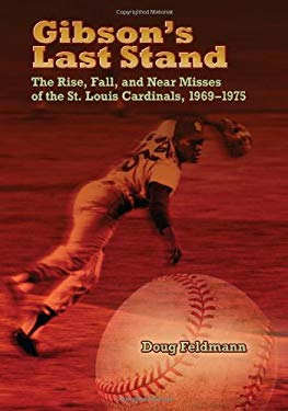 Gibson's Last Stand: The Rise, Fall, and Near Misses of the St. Louis Cardinals, 1969-1975 9780826219503