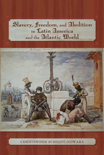 Slavery, Freedom, and Abolition in Latin America and the Atlantic World 9780826339041