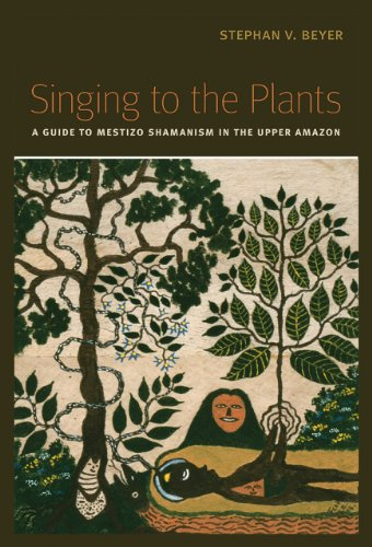 Singing to the Plants: A Guide to Mestizo Shamanism in the Upper Amazon 9780826347305