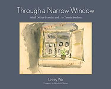 Through a Narrow Window: Friedl Dicker-Brandeis and Her Terezin Students - Wix, Linney / John-Steiner, Vera / Foster, Lerke