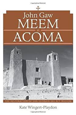 John Gaw Meem at Acoma: The Restoration of San Esteban del Rey Mission 9780826352095
