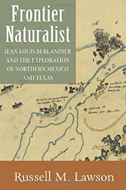 Frontier Naturalist: Jean Louis Berlandier and the Exploration of Northern Mexico and Texas 9780826352170