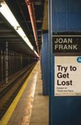 Try to Get Lost: Essays on Travel and Place (River Teeth Literary Nonfiction Prize)