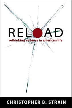 Reload: Rethinking Violence in American Life 9780826517425