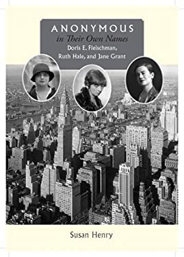 Anonymous in Their Own Names: Doris E. Fleischman, Ruth Hale, and Jane Grant 9780826518460
