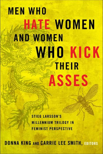 Men Who Hate Women and Women Who Kick Their Asses: Stieg Larsson's Millennium Trilogy in Feminist Perspective 9780826518507