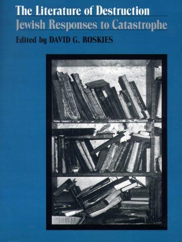 The Literature of Destruction: Jewish Responses to Catastrophe 9780827604148