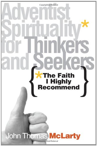 The Faith I Highly Recommend: Adventist Spirituality for Thinkers and Seekers 9780828023795