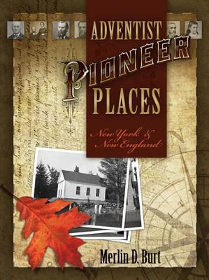 Adventist Pioneer Places: New York & New England 9780828025683