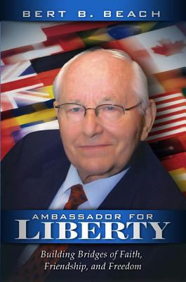 Ambassador for Liberty: Building Bridges of Faith, Friendship, and Freedom 9780828026598