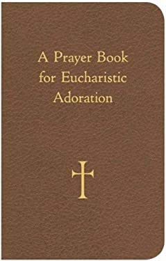 A Prayer Book for Eucharistic Adoration 9780829429060