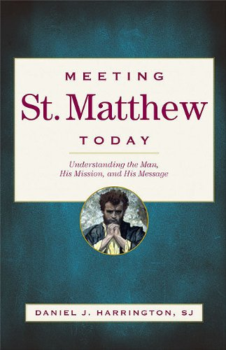 Meeting St. Matthew Today: Understanding the Man, His Mission, and His Message 9780829429145