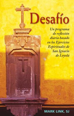 Desafio: Un Programa de Reflexion Diaria Basado en los Ejercicios Espirituales de San Ignacio de Loyola 9780829433005