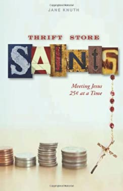 Thrift Store Saints: Meeting Jesus 25 Cents at a Time 9780829433012