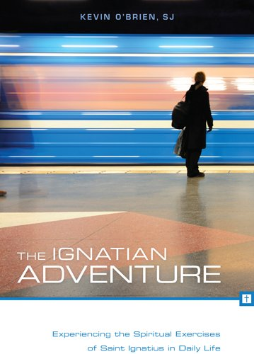 The Ignatian Adventure: Experiencing the Spiritual Exercises of Saint Ignatius in Daily Life 9780829435771