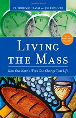 Living the Mass: How One Hour a Week Can Change Your Life 9780829436143