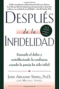 Despus de la infidelidad: Sanando el dolor y restableciendo la confianza cuando la pareja ha sido infiel (Spanish Edition)