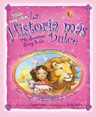 La Historia Mas Dulce/The Sweetest Story Bible: Tiernas Palabras y Pensamientos/Sweet Thoughts And Sweet Words For Little Girls 9780829758139