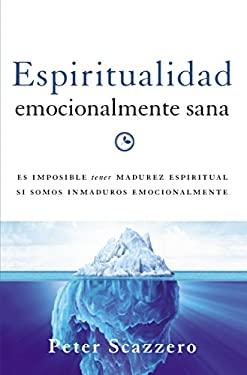 Espiritualidad emocionalmente sana: Es imposible tener madurez espiritual si somos inmaduros emocionalmente (Emotionally Healthy Spirituality) (Spanis