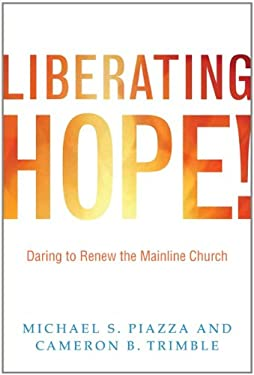 Liberating Hope!: Daring to Renew the Mainline Church 9780829818864