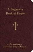 A Beginner's Book of Prayer: An Introductin to Traditional Catholic Prayers 9780829427929