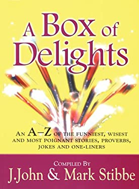 A Box of Delights: An A-Z of the Funniest, Wisest, and Most Poignant Stories, Proverbs, Jokes and One-Liners 9780825460272