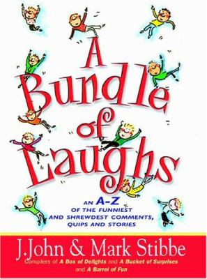 A Bundle of Laughs: An A-Z of the Funniest and Shrewdest Comments, Quips, and Stories from Those Ministers of Mirth 9780825460791