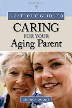 A Catholic Guide to Caring for Your Aging Parent 9780829418729